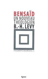 Fragments mécréants. Volume 2, Un nouveau théologien : Bernard-Henri Lévy
