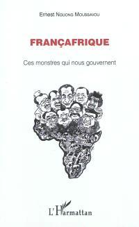 Françafrique : ces monstres qui nous gouvernent