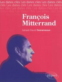 François Mitterrand : histoire, institutions, économie, politiques intérieures, relations internationales, perspectives