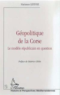 Géopolitique de la Corse : le modèle républicain en question