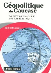 Géopolitique du Caucase : au carrefour énergétique de l'Europe de l'Ouest