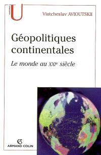 Géopolitiques continentales : le monde au XXIe siècle