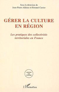 Gérer la culture en région : les pratiques des collectivités territoriales