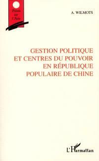 Gestion politique et centres du pouvoir en République populaire de Chine