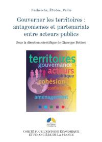 Gouverner les territoires : antagonismes et partenariats entre acteurs publics