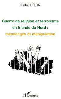 Guerre de religion et terrorisme en Irlande du Nord : mensonges et manipulation