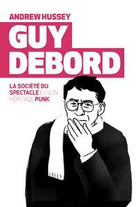 Guy Debord : la société du spectacle et son héritage punk