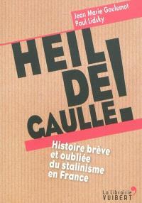 Heil de Gaulle ! : histoire brève et oubliée du stalinisme en France