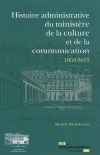 Histoire administrative du Ministère de la culture et de la communication : 1959-2012 : les services de l'administration centrale