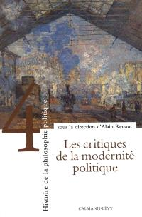 Histoire de la philosophie politique. Volume 4, Les critiques de la modernité politique