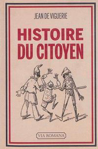 Histoire du citoyen : l'être nouveau, de 1789 à nos jours