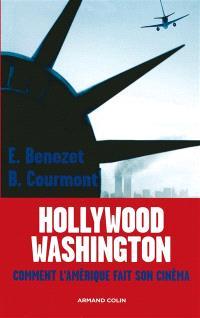 Hollywood-Washington : comment l'Amérique fait son cinéma