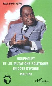Houphouët et les mutations politiques en Côte d'Ivoire : 1980-1993