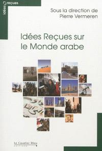 Idées reçues sur le monde arabe