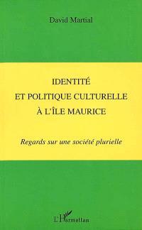 Identité et politique culturelle à l'île Maurice : regards sur une société plurielle