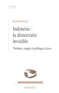 Indonésie : la démocratie invisible : violence, magie et politique à Java