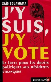 J'y suis, j'y vote : la lutte pour les droits politiques aux résidents étrangers