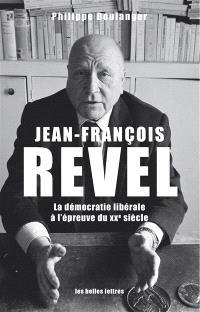 Jean-François Revel ou La démocratie libérale à l'épreuve du XXe siècle