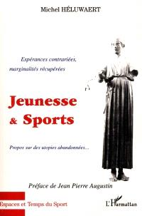 Jeunesse et Sports : espérances contrariées, marginalités récupérées : propos sur les utopies abandonnées
