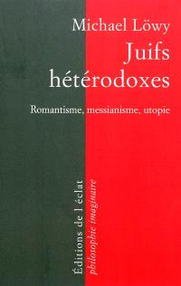 Juifs hétérodoxes : messianisme, romantisme, utopie
