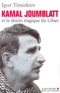 Kamal Joumblatt et le destin tragique du Liban