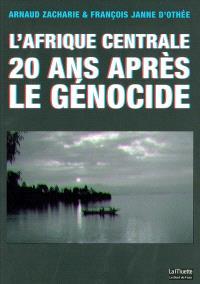 L'Afrique centrale : 20 ans après le génocide