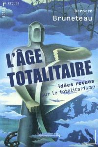 L'âge totalitaire : idées reçues sur le totalitarisme