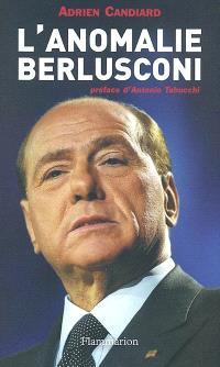L'anomalie Berlusconi : suivi d'entretiens avec Tullio De Mauro, Antonio Di Pietro, Marco Travaglio, Luciano Violante