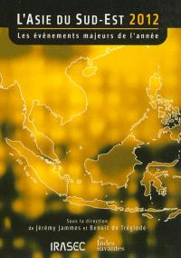 L'Asie du Sud-Est 2012 : les événements majeurs de l'année