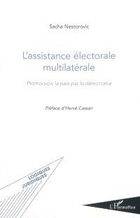 L'assistance électorale multilatérale : promouvoir la paix par la démocratie
