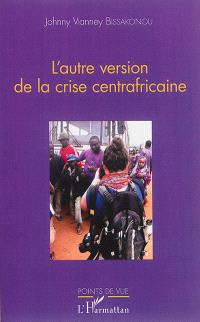 L'autre version de la crise centrafricaine