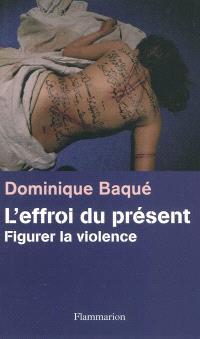 L'effroi du présent : figurer la violence