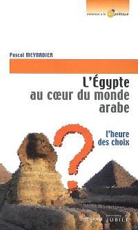 L'Egypte, au coeur du monde arabe : l'heure des choix