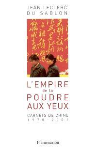 L'empire de la poudre aux yeux : carnets de Chine, 1970-2000