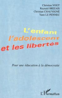 L'enfant, l'adolescent et les libertés : pour une éducation à la démocratie