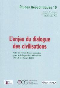 L'enjeu du dialogue des civilisations : actes du Forum franco-saoudien pour le dialogue des civilisations (Riyad, 6-10 mars 2009)
