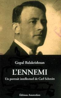 L'ennemi : un portrait intellectuel de Carl Schmitt