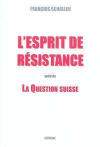 L'esprit de résistance; Suivi de La question suisse