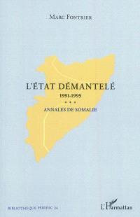 L'Etat démantelé : annales de Somalie, 1991-1995 : de la chute de Siyaad Barre au retrait de l'ONUSOM