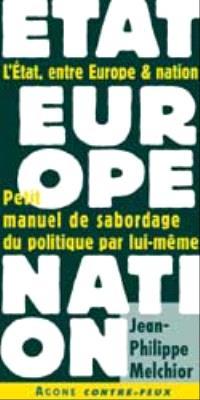 L'Etat entre Europe et nation : petit manuel de sabordage du politique par lui-même