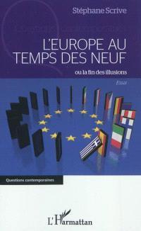 L'Europe au temps des neuf ou La fin des illusions : essai
