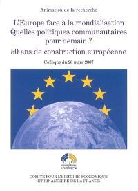 L'Europe face à la mondialisation, quelles politiques pour demain ? : 50 ans de construction européenne