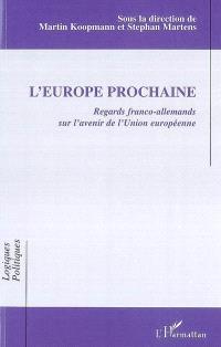 L'Europe prochaine : regards franco-allemands sur l'avenir de l'Union européenne