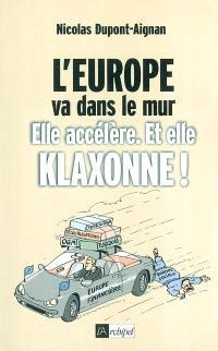 L'Europe va dans le mur : elle accélère et elle klaxonne !