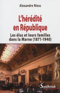 L'hérédité en République : les élus et leurs familles dans la Marne, 1871-1940