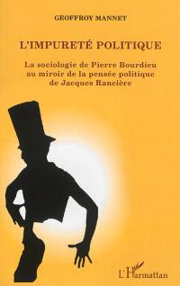 L'impureté politique : la sociologie de Pierre Bourdieu au miroir de la pensée politique de Jacques Rancière
