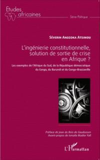 L'ingénierie constitutionnelle, solution de sortie de crise en Afrique ? : les exemples de l'Afrique du Sud, de la République démocratique du Congo, du Burundi et du Congo-Brazzaville