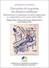 L'invention de la gestion des finances publiques, Elaborations et pratiques du droit budgétaire et comptable au XIXe siècle (1815-1914)