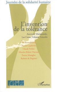 L'invention de la tolérance : Averroès, Maïmonide, Las Casas, Lincoln, Voltaire : actes du colloque