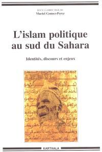 L'islam politique au sud du Sahara : identités, discours et enjeux